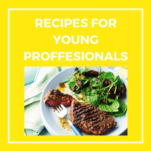 RECIPES FOR YOUNG PROFESSIONALS