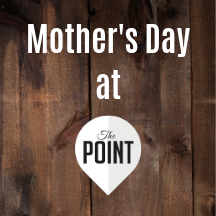 Mothers Day at The Point